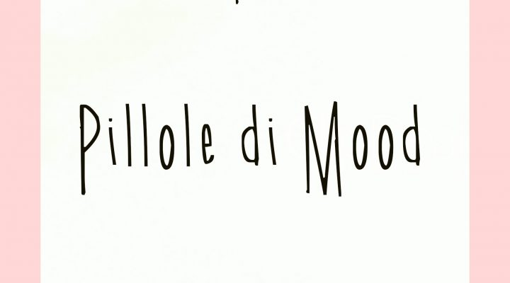 #MyMood: i miei mood in pillole