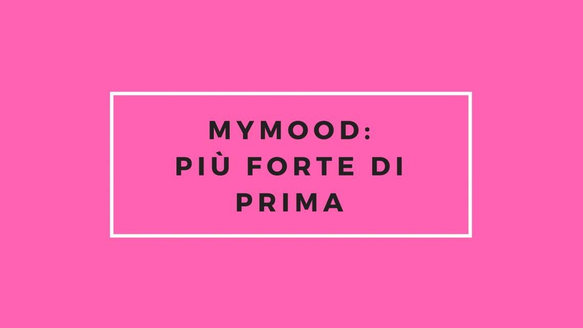 MyMood: Più forte di prima!